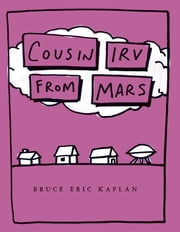 Cousin Irv from Mars - with audio recording ebook by Bruce Eric Kaplan,Bruce Eric Kaplan