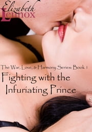 Fighting with the Infuriating Prince ebook by Elizabeth Lennox