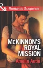 McKinnon's Royal Mission (Mills & Boon Romantic Suspense) ebook by Amelia Autin
