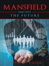 Mansfield - Part Five: The Future ebook by Keith R. Long