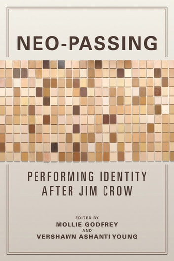 Neo-Passing - Performing Identity after Jim Crow ebook by