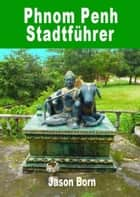 Phnom Penh Stadtführer eBook by Jason Born