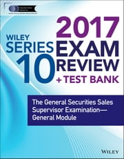 Wiley FINRA Series 10 Exam Review 2017 - The General Securities Sales Supervisor Examination -- General Module ebook by Wiley