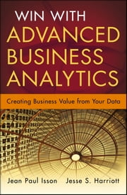 Win with Advanced Business Analytics - Creating Business Value from Your Data ebook by Jean-Paul Isson,Jesse Harriott