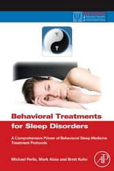 Behavioral Treatments for Sleep Disorders - A Comprehensive Primer of Behavioral Sleep Medicine Interventions ebook by