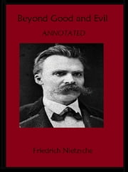 Beyond Good and Evil (Annotated) ebook by Friedrich Nietzsche