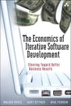 The Economics of Iterative Software Development - Steering Toward Better Business Results ebook by Walker Royce, Kurt Bittner, Mike Perrow