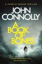 A Book of Bones - A Charlie Parker Thriller: 17. From the No. 1 Bestselling Author of THE WOMAN IN THE WOODS ebook by John Connolly