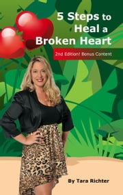 5 Steps to Heal a Broken Heart ebook by Tara Richter