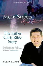 Mean Streets, Kind Heart: The Father Chris Riley Story ebook by Sue Williams
