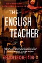 The English Teacher - A Novel ebook by Yiftach Reicher Atir, Philip Simpson