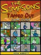 The Simpsons Tapped Out Game Guide Unofficial ebook by Josh Abbott