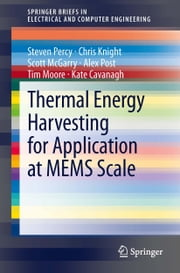 Thermal Energy Harvesting for Application at MEMS Scale ebook by Steven Percy,Chris Knight,Scott McGarry,Alex Post,Tim Moore,Kate Cavanagh