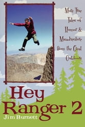 Hey Ranger 2 - More True Tales of Humor & Misadventure from the Great Outdoors ebook by Jim Burnett