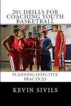 201 Drills for Coaching Youth Basketball eBook by Kevin Sivils