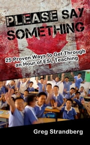 Please Say Something! 25 Proven Ways to Get Through an Hour of ESL Teaching - Teaching ESL, #3 ebook by Greg Strandberg