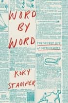 Word by Word eBook por The Secret Life of Dictionaries