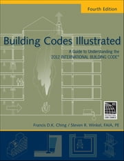 Building Codes Illustrated - A Guide to Understanding the 2012 International Building Code ebook by Francis D. K. Ching,Steven R. Winkel