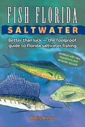 Fish Florida Saltwater - Better Than Luck—The Foolproof Guide to Florida Saltwater Fishing ebook by Boris Arnov