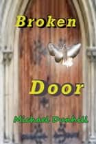 Broken Door ebook by Michael Dunhill