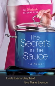 Secret's in the Sauce, The (The Potluck Catering Club Book #1) - A Novel ebook by Linda Evans Shepherd,Eva Marie Everson