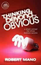 Thinking Beyond the Obvious ebook by Robert Mano
