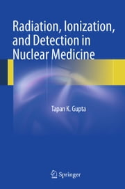 Radiation, Ionization, and Detection in Nuclear Medicine ebook by Tapan K. Gupta