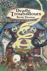 Deadly Troubadours ebook by Brent Thomas