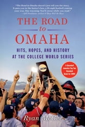 The Road to Omaha - Hits, Hopes, and History at the College World Series ebook by Ryan McGee