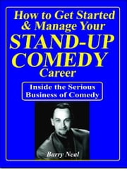 Stand-up Comedy: Get Started & Manage Your Career ebook by Barry Neal