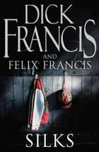 Silks 電子書 by Dick Francis, Felix Francis