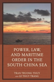 Power, Law, and Maritime Order in the South China Sea ebook by Thuy, Tran Truong