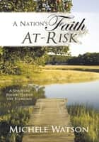 A Nation's Faith At-Risk ebook by Michele Watson