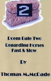 Poem Bale Two Regarding Horses Fast and Slow ebook by Thomas M. McDade