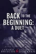 Back To The Beginning - A Duet ebook by Laramie Briscoe, Seraphina Donavan