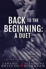 Back To The Beginning - A Duet ebook by Laramie Briscoe,Seraphina Donavan