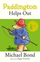 Paddington Helps Out ebook by Michael Bond, Peggy Fortnum