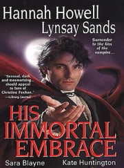 His Immortal Embrace ebook by Lynsay Sands,Kate Huntington,Hannah Howell,Sara Blayne