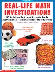 Real-Life Math Investigations: 30 Activities that Help Students Apply Mathematical Thinking to Real-Life Situations ebook by Lee, Martin