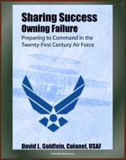 Sharing Success: Owning Failure: Preparing to Command in the Twenty-First Century Air Force ebook by Progressive Management