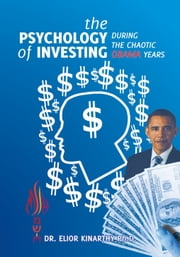 The Psychology of Investing during the Chaotic Obama Years ebook by PhD Dr. Elior Kinarthy