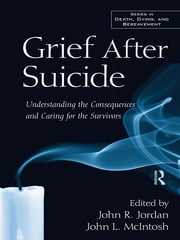 Grief After Suicide - Understanding the Consequences and Caring for the Survivors ebook by John R. Jordan,John L. McIntosh