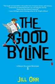 The Good Byline - A Riley Ellison Mystery ebook by Jill Orr
