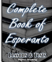 Complete Book of Esperanto - Esperanto Lessons, Tests and Answers on your Kobo ebook by Stephen Worthing