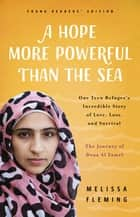 A Hope More Powerful Than the Sea (Young Readers' Edition) - The Journey of Doaa Al Zamel: One Teen Refugee's Incredible Story of Love, Loss, and Survival ebook by Melissa Fleming