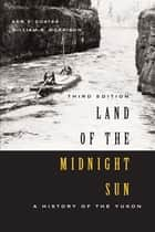 Land of the Midnight Sun, Third Edition - A History of the Yukon ebook by Ken S. Coates, William R. Morrison