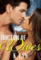 Doctor of Wives ebook by K. Lyn