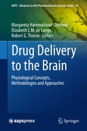 Drug Delivery to the Brain - Physiological Concepts, Methodologies and Approaches ebook by Margareta Hammarlund-Udenaes,Elizabeth de Lange,Robert G. Thorne