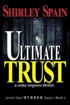 Ultimate Trust - (Book 2 of 6 in the dark and chilling Jewels Trust M.U.R.D.E.R. Series) ebook by Shirley Spain