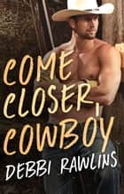 Come Closer, Cowboy ebook by Debbi Rawlins